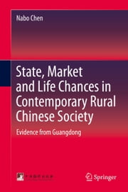 State, Market and Life Chances in Contemporary Rural Chinese Society - Evidence from Guangdong ebook by Nabo Chen