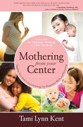 Mothering from Your Center - Tapping Your Body's Natural Energy for Pregnancy, Birth, and Parenting ebook by Tami Lynn Kent