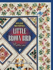 eBook Applique Masterpiece: Little Brown Bird Patterns ebook by Docherty, Margaret