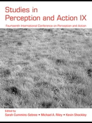 Studies in Perception and Action IX - Fourteenth International Conference on Perception and Action ebook by Sarah Cummins-Sebree,Michael A. Riley,Kevin Shockley