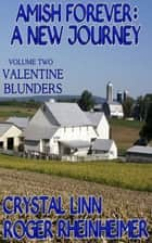 Amish Forever : A New Journey - Volume 2 - Valentine Blunders ebook by Crystal Linn, Roger Rheinheimer
