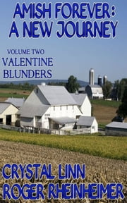 Amish Forever : A New Journey - Volume 2 - Valentine Blunders ebook by Crystal Linn,Roger Rheinheimer