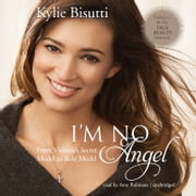 I'm No Angel - From Victoria's Secret Model to Role Model audiobook by Kylie Bisutti