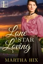 Lone Star Loving ebook by Martha Hix