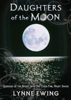 Daughters of the Moon (Books 1-3) ebook by Lynne Ewing
