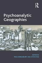 Psychoanalytic Geographies ebook by Paul Kingsbury, Steve Pile