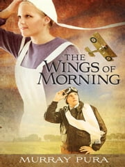 The Wings of Morning ebook by Murray Pura