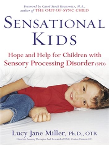 Sensational Kids - Hope and Help for Children with Sensory Processing Disorder ebook by Lucy Jane Miller,Doris A. Fuller