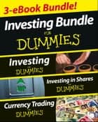 Investing For Dummies Three e-book Bundle: Investing For Dummies, Investing in Shares For Dummies & Currency Trading For Dummies ebook by