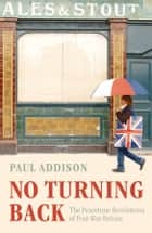 No Turning Back - The Peacetime Revolutions of Post-War Britain ebook by Paul Addison