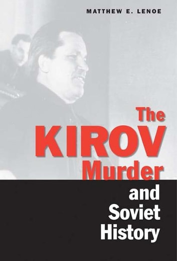 The Kirov Murder and Soviet History ebook by Matthew E. Lenoe