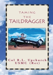 Taming the Taildragger ebook by Col R.L. Upchurch USMC (RET)