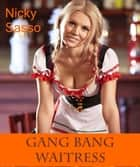 Gang Bang Waitress: Erotic story ebook by Nicky Sasso