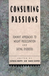 Consuming Passions - Feminist Approaches to Weight Preoccupation and Eating Disorders ebook by