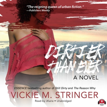 Dirtier Than Ever - A Novel audiobook by Vickie M. Stringer