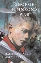 George Johnson's War ebook by Maureen Garvie,Mary Beaty