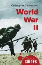 World War II - A Beginner's Guide ebook by Christopher Catherwood