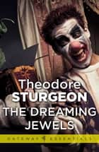 The Dreaming Jewels ebook by Theodore Sturgeon