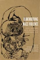 Remembering Mass Violence - Oral History, New Media and Performance ebook by Steven High, Edward Little, Thi Ry Duong