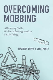 Overcoming Mobbing - A Recovery Guide for Workplace Aggression and Bullying ebook by Maureen Duffy, Ph.D.,Len Sperry, Ph.D.