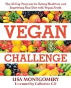 Vegan Challenge - The 30-Day Program for Eating Healthier and Improving Your Diet with Vegan Foods ebook by Lisa Montgomery, Catherine Gill, Jenny Ross,...