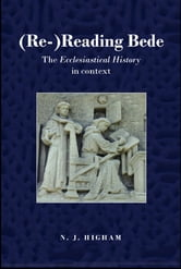 (Re-)Reading Bede - The Ecclesiastical History in Context ebook by N.J. Higham