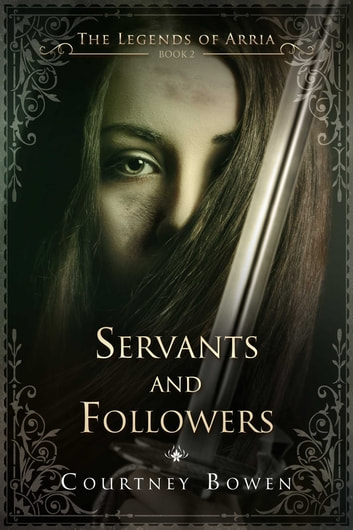 Servants and Followers - The Legends of Arria, Book 2 ebook by Courtney Bowen