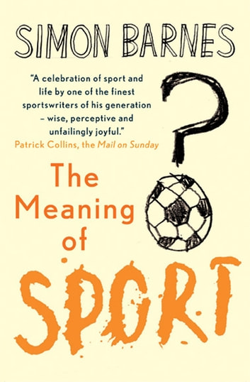 The Meaning of Sport ebook by Simon Barnes
