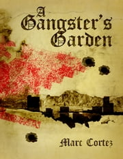 A Gangster's Garden ebook by Marc Cortez