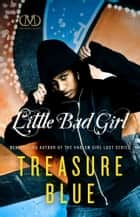 Little Bad Girl ebook by Treasure Blue