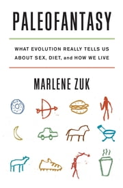 Paleofantasy: What Evolution Really Tells Us about Sex, Diet, and How We Live ebook by Marlene Zuk