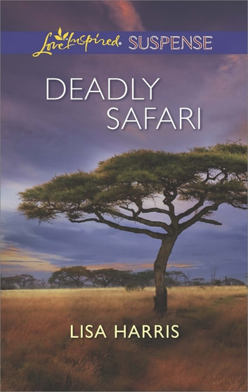 Deadly Safari (Mills & Boon Love Inspired Suspense) eBook by Lisa Harris