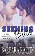 Seeking Bliss - St. John Sibling Series, #4 ebook by Barbara Raffin
