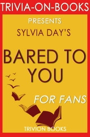 Bared to You: A Novel By Sylvia Day (Trivia-On-Books) - Trivia-On-Books ebook by Trivion Books