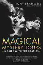 Magical Mystery Tours - My Life with the Beatles ebook by Tony Bramwell, Rosemary Kingsland