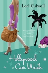 Hollywood Car Wash - A Novel ebook by Lori Culwell
