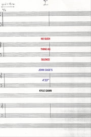 "No Such Thing as Silence - John Cage's 4'33"" ebook by Kyle Gann"
