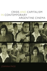 Crisis and Capitalism in Contemporary Argentine Cinema ebook by Joanna Page