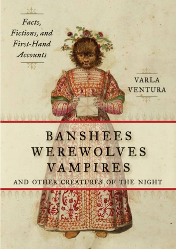 Banshees, Werewolves, Vampires, and Other Creatures of the Night - Facts, Fictions, and First-Hand Accounts ekitaplar by Varla Ventura