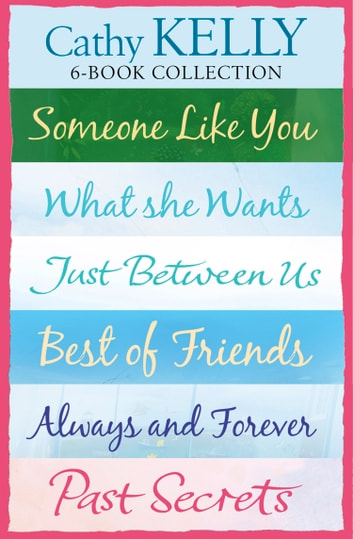 Cathy Kelly 6-Book Collection: Someone Like You, What She Wants, Just Between Us, Best of Friends, Always and Forever, Past Secrets ebook by Cathy Kelly