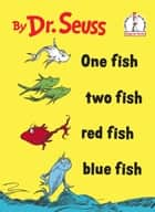 One Fish Two Fish Red Fish Blue Fish ebook by Dr. Seuss