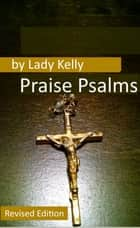 Praise Psalms ebook by Lady Kelly
