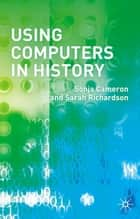 Using Computers in History ebook by Dr Sonja Cameron, Sarah Richardson