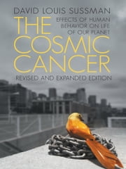 The Cosmic Cancer - Effects of Human Behavior on the Life of Our Planet ebook by David Louis Sussman