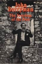 Freedom of the Poet ebook by John Berryman