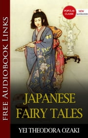 JAPANESE FAIRY TALES Popular Classic Literature [with Audiobook Links] ebook by YEI THEODORA OZAKI