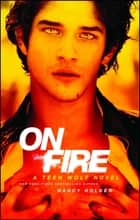 On Fire - A Teen Wolf Novel ebook by Nancy Holder