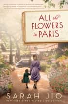 All the Flowers in Paris - A Novel E-bok by Sarah Jio
