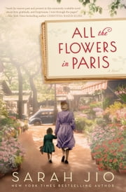 All the Flowers in Paris - A Novel ebook by Sarah Jio