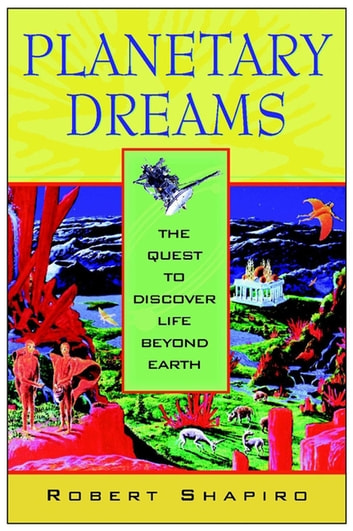 Planetary Dreams - The Quest to Discover Life Beyond Earth ebook by Robert Shapiro